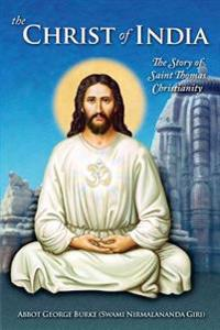 The Christ of India: The Story of Saint Thomas Christianity