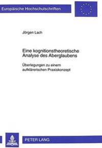 Eine Kognitionstheoretische Analyse Des Aberglaubens: Ueberlegungen Zu Einem Aufklaererischen Praxiskonzept
