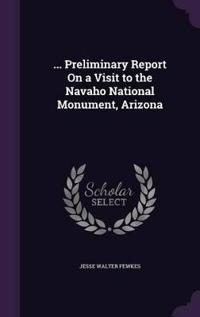 ... Preliminary Report on a Visit to the Navaho National Monument, Arizona