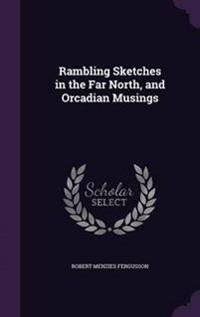Rambling Sketches in the Far North, and Orcadian Musings