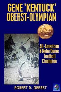 "Gene ""Kentuck"" Oberst: Olympian, All-American, Notre Dame Football Champion"