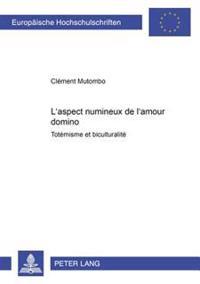 L'Aspect Numineux de l'Amour Domino: Totémisme Et Biculturalité