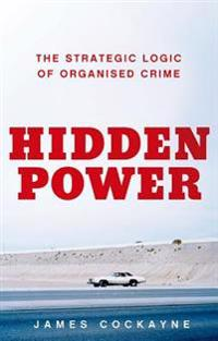 Hidden Power: The Strategic Logic of Organized Crime