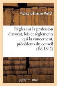Regles Sur La Profession D'Avocat, Lois Et Reglements Qui La Concernent, Precedents Du Conseil