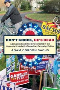 Don't Knock, He's Dead: A Longshot Candidate Gets Schooled in the Unseemly Underbelly of American Campaign Politics