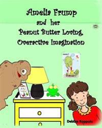 Amelia Frump & Her Peanut Butter Loving, Overactive Imagination