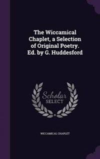 The Wiccamical Chaplet, a Selection of Original Poetry. Ed. by G. Huddesford