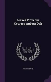 Leaves from Our Cypress and Our Oak