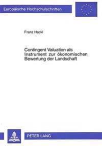 Contingent Valuation ALS Instrument Zur Oekonomischen Bewertung Der Landschaft