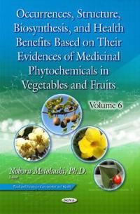 Occurrences, Structure, Biosynthesis, & Health Benefits Based on Their Evidences of Medicinal Phytochemicals in Vegetables & Fruits