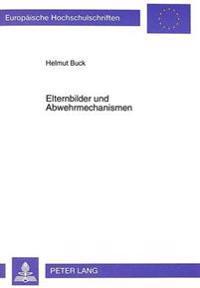 Elternbilder Und Abwehrmechanismen: Eine Empirische Untersuchung Anhand Des Giessen-Tests Und Des Abwehr-Computer-Tests