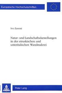 Natur- Und Landschaftsdarstellungen in Der Etruskischen Und Unteritalischen Wandmalerei