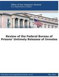 Review of the Federal Bureau of Prisons' Untimely Releases of Inmates