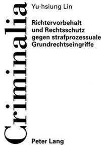 Richtervorbehalt Und Rechtsschutz Gegen Strafprozessuale Grundrechtseingriffe