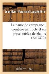 La Partie de Campagne, Com�die En 1 Acte Et En Prose, M�l�e de Chants
