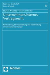 Unternehmensinternes Vertragsrecht: Normsetzung, Streitschlichtung Und Vollstreckung Im Firmeninternen Handel