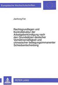 Rechtsgrundlagen Und Kontrollstruktur Der Arbeitgeberkuendigung Nach Den Grundsaetzen Deutscher Verhaeltnismaessigkeit Und Chinesischer Beilegungsimma