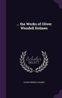 The Works of Oliver Wendell Holmes