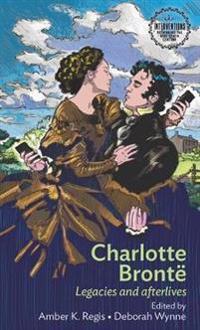 Charlotte Brontë: Legacies and Afterlives