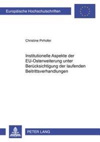 Institutionelle Aspekte Der Eu-Osterweiterung Unter Beruecksichtigung Der Laufenden Beitrittsverhandlungen