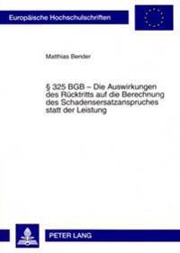 § 325 Bgb - Die Auswirkungen Des Ruecktritts Auf Die Berechnung Des Schadensersatzanspruches Statt Der Leistung