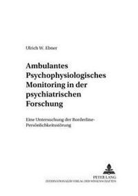 Ambulantes Psychophysiologisches Monitoring in Der Psychiatrischen Forschung: Eine Untersuchung Der Borderline-Persoenlichkeitsstoerung