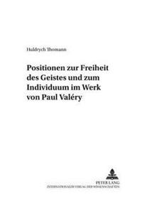 Positionen Zur Freiheit Des Geistes Und Zum Individuum Im Werk Von Paul Valery