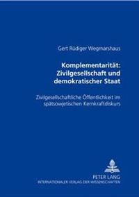 Komplementaritaet: Zivilgesellschaft Und Demokratischer Staat: Zivilgesellschaftliche Oeffentlichkeit Im Spaetsowjetischen Kernkraftdiskurs