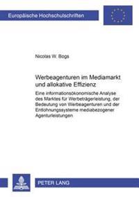 Werbeagenturen Im Mediamarkt Und Allokative Effizienz: Eine Informationsoekonomische Analyse Des Marktes Fuer Werbetraegerleistung, Der Bedeutung Von