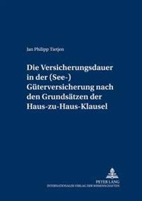 Die Versicherungsdauer in Der (See-)Gueterversicherung Nach Den Grundsaetzen Der Haus-Zu-Haus-Klausel