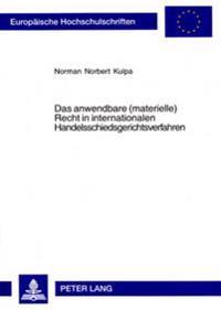 Das Anwendbare (Materielle) Recht in Internationalen Handelsschiedsgerichtsverfahren: Ein Rechtsvergleichender Ansatz Ausgehend Vom Uncitral-Modellges