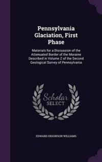 Pennsylvania Glaciation, First Phase; Materials for a Discussion of the Attenuated Border of the Moraine Described in Volume Z of the Second Geological Survey of Pennsylvania
