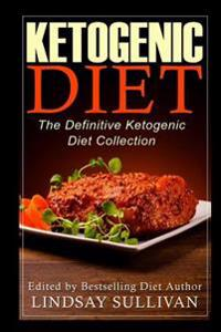 Ketogenic Diet: The Definitive Ketogenic Diet Collection