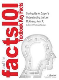 Studyguide for Carper's Understanding the Law by McKinsey, John A., ISBN 9781305426955