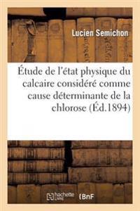 �tude de l'�tat Physique Du Calcaire Consid�r� Comme Cause D�terminante de la Chlorose