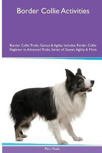Border Collie Activities Border Collie Tricks, Games & Agility. Includes