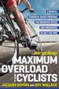 Bicycling maximum overload for cyclists - a radical strengh-based program f