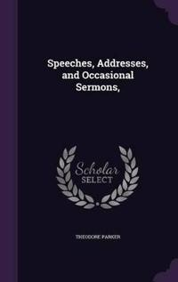 Speeches, Addresses, and Occasional Sermons