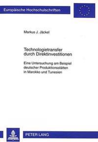 Technologietransfer Durch Direktinvestitionen: Eine Untersuchung Am Beispiel Deutscher Produktionsstaetten in Marokko Und Tunesien