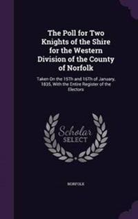 The Poll for Two Knights of the Shire for the Western Division of the County of Norfolk