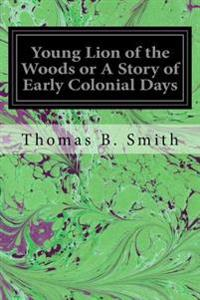Young Lion of the Woods or a Story of Early Colonial Days