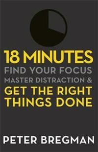 18 minutes - find your focus, master distraction and get the right things d