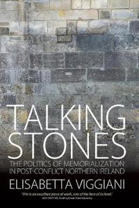 Talking Stones: The Politics of Memorialization in Post-Conflict Northern Ireland