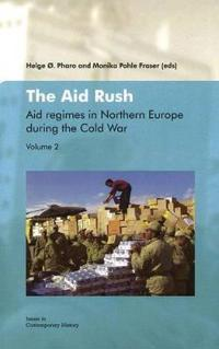 The Aid Rush: Aid Regimes in Northern Europe During the Cold War Vol. II