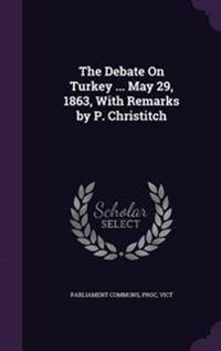 The Debate on Turkey ... May 29, 1863, with Remarks by P. Christitch