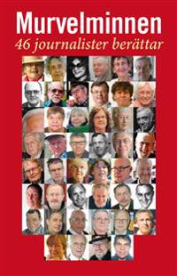 Murvelminnen : 46 journalister berättar