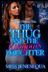 The Thug & the Kingpin's Daughter: An Urban Romance