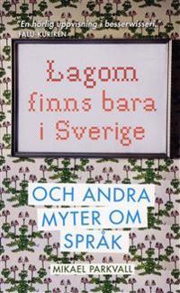 Lagom finns bara i Sverige : och andra myter om språk