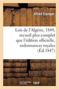 Lois de L'Algerie, Annee 1844: Recueil Plus Complet Que L'Edition Officielle