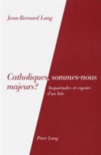 Catholiques, Sommes-Nous Majeurs?: Inquietudes Et Espoirs D'Un Laic